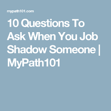 Questions To Ask At Job Shadow 10 Questions To Ask When You Job Shadow Someone Mypath101 Ma