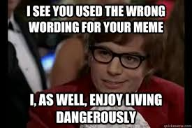 Dangerously - Austin Powers memes | quickmeme via Relatably.com