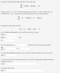 1 point a bernoulli diffeial equation is one of the form dy da observe