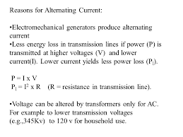 alternating current examples appliances. reasons for alternating current: electromechanical generators produce current less energy loss in transmission lines examples appliances