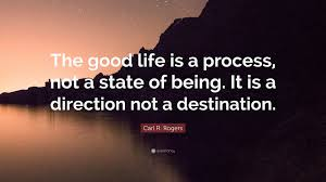 "Good Picture Quotes Delectable Carl R Rogers Quote ""The Good Life Is A Process Not A State Of"