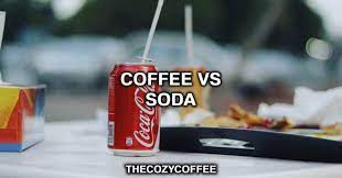 But do you know the caffeine content of your favorite drinks? Coffee Vs Soda Which Is Better For You
