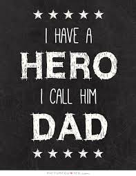 I have a hero, I call him dad quote | Picture Quotes & Sayings