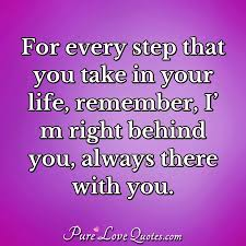 For Every Step That You Take In Your Life Remember Im Right