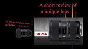 sigma 18 35 mm f1 8 dc hsm art zoom lens review one of the best