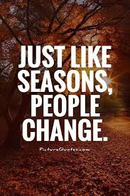 Seasons Change Quotes Impressive Just Like Seasons People Change Picture Quotes