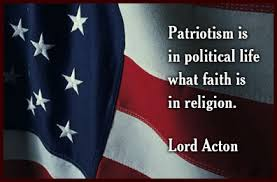 best patriotism quotes and sayings of all time patriotism is in political life what faith is in religion john acton