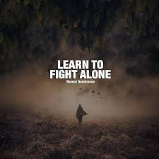 Learn To Fight Alone Positive Quotes Tiefsinnige Sprüche