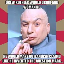 Drew Koehler would drink and womanize, he would make outlandish ... via Relatably.com