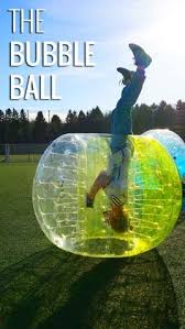 ball you can get inside. once you get inside the human bubble ball possibilities are endless: http:/ can b