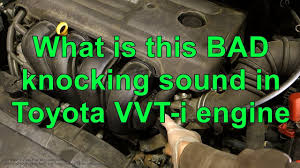 What is this BAD knocking sound in Toyota VVT-i engine. Years 2001 ...