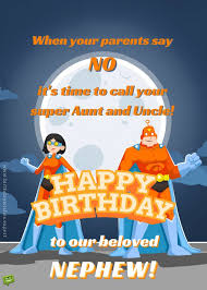 happy birthday nephew  when your parents say no it s time to call your super aunt and uncle happy birthday to our beloved nephew