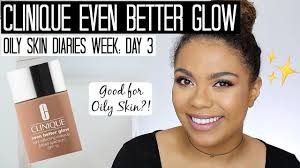 clinique even better glow foundation oily skin oily skin diaries week day 3