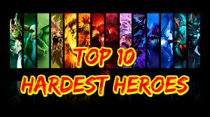 dota 2 top 10 hardest heroes to play youtube