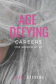 Best Careers For Women Age Defying Careers For Women At 40 A Practical Guide To