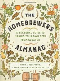 ad the homebrewer s almanac a seasonal guide to making your own beer from scratch the plete resource for brewing beer with farmed and foraged
