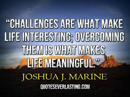 Challenges Are What Make Life Interesting Overcoming Them Is What Simple Famous Quotes On Life Challenges