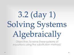 3 2 day 1 solving systems algebraically
