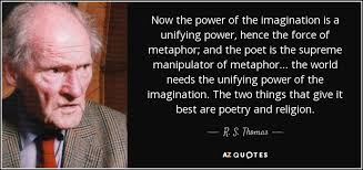The Power Of Now Quotes Delectable R S Thomas Quote Now The Power Of The Imagination Is A Unifying