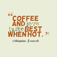quotes about coffee and love. Exellent Love Ethiopian Proverb About Love And Quotes About Coffee Love