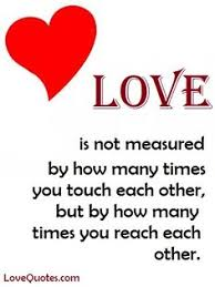 Love Quotes Com Cool Love Is Not Measured By How Many Times You Touch Each Other But By