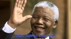 a short essay about nelson mandela  a short essay about nelson mandela