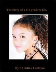 The story of a 5th graders life: Christina Coffman: Amazon.com: Books