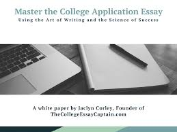 master the college application essay using the art of writing and  master the college application essay using the art of writing and the science of success gtcf blog