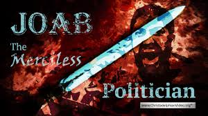 Bible Truth Prophecy Joab The Merciless Politician