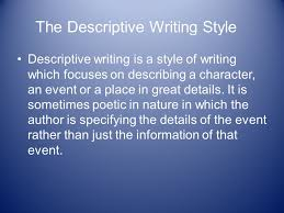 styles of writing ms carmack english the styles of writing  the descriptive writing style descriptive writing is a style of writing which focuses on describing a