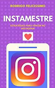 Instamestre: Estratégias para Vencer no Instagram (Portuguese Edition)  eBook: Felicissimo, Rodrigo: Kindle Store - Amazon.com