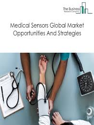 Medical Sensors Medical Sensors Market Global Opportunities And Strategies