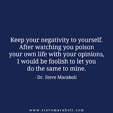 "Negativity Quotes Fascinating Quote By Steve Maraboli ""Keep Your Negativity To Yourself After"