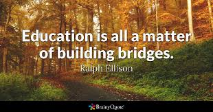 Educational Quotes Fascinating Education Is All A Matter Of Building Bridges Ralph Ellison