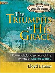 The Triumphs of His Grace: Powerful Piano Settings of the Hymns of Charles Wesley:  Larson, Lloyd: 9780787714178: Amazon.com: Books