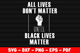 Quickly get your artwork ready to print, embroider automatically convert jpg, png, bmp, and gif bitmap images to true svg, eps, and pdf vector images online vector magic is bar none the world's best png to svg converter. All Lives Don T Matter Until Black Lives Graphic By Creativeshohor Creative Fabrica