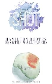 Hamilton Quote Wallpapers For Your Desktop Practical And Pretty