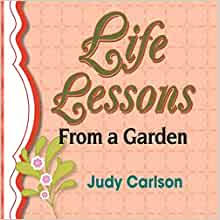Life Lessons from a Garden: Carlson, Judy: 9781632632333: Amazon.com: Books