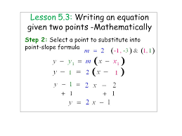 4 lesson 5 3 writing an equation given two points mathematically step 2 select a point to substitute into point slope formula