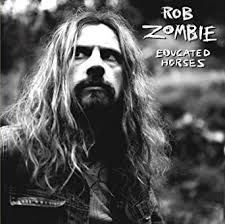<b>Educated</b> Horses: <b>Rob Zombie</b>, Scott Humphrey, Josh Freese, John ...