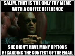 Salim That Is The Only Fry Meme With A Coffee Reference She Didnt