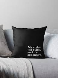 expensive throw pillows. Delighful Expensive My Style Itu0027s Black And Expensive By Jennifer Eason Throughout Expensive Throw Pillows T