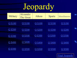 jeopardy persian war peloponnesian war geography philosophers 2 jeopardy persian war peloponnesian war geography philosophers governments q 100 q 200 q 300 q 400 q 500 q 100 q 200 q 300 q 400 q 500 final