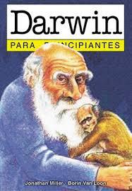 """Darwin Para Principiantes"" - libro en formato comic con texto de Jonathan Miller e ilustraciones de Borin Van Loon - publicado por Editorial Era Naciente Images?q=tbn:ANd9GcSdZfBen848Z_SaMfnxuKgZ5byAZs3JOTtEvtcc9dTaFkTzN87cTA"