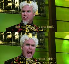 Zoolander Quotes Stunning I Feel Like I'm Taking Crazy Pills Quote By Will Ferrell In Zoolander