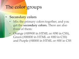 ... The color groups Secondary colors  Mix the primary colors together,  ...