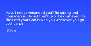Be Strong And Courageous Quotes Magnificent Have I Not Commanded You Be Strong And Courageous Do Not Tremble