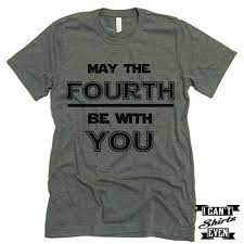May The Fourth Be With You. July 4th T ...