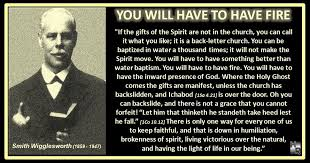 Smith Wigglesworth Quotes Awesome You Will Have To Have Fire Smith Wigglesworth Quote Jesus