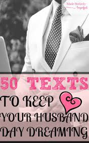 50 Texts To KEEP Your Husband Daydreaming. Spice Up ..